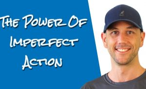 Imperfect Action – Being A Perfectionist Is Killing Your Growth!  Imperfect Action Is The Solution